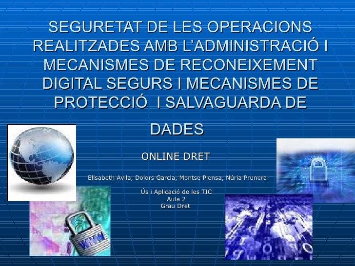 SEGURETAT DE LES OPERACIONS REALITZADES AMB L'ADMINISTRACIÓ I MECANISMES DE RECONEIXEMENT DIGITAL SEGURS I MECANISMES DE P...