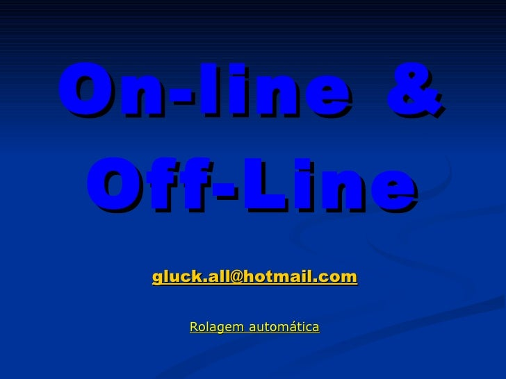 On-line & Off-Line [email_address] Rolagem automática