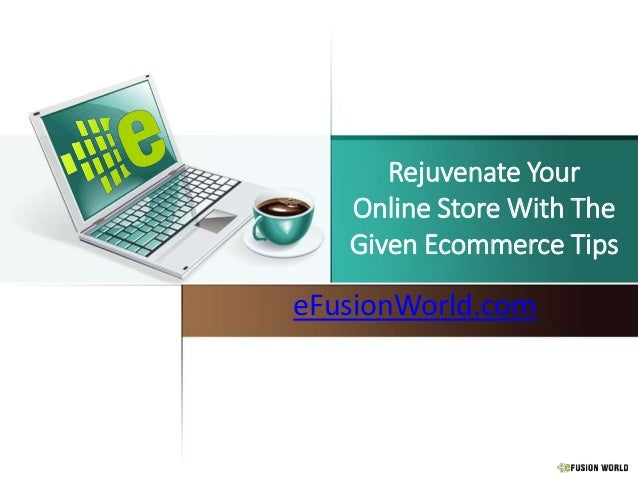 Rejuvenate Your Online Store With The Given Ecommerce Tips eFusionWorld.com