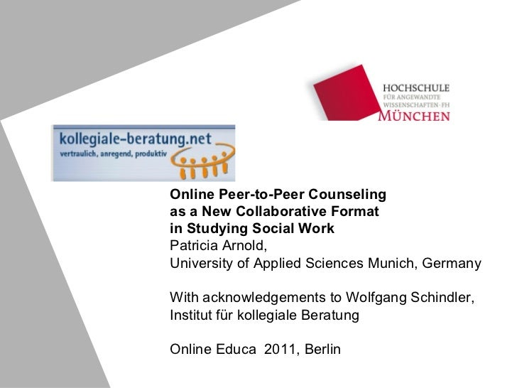 Online Peer-to-Peer Counseling as a New Collaborative Format  in Studying Social Work Patricia Arnold,  University of Appl...