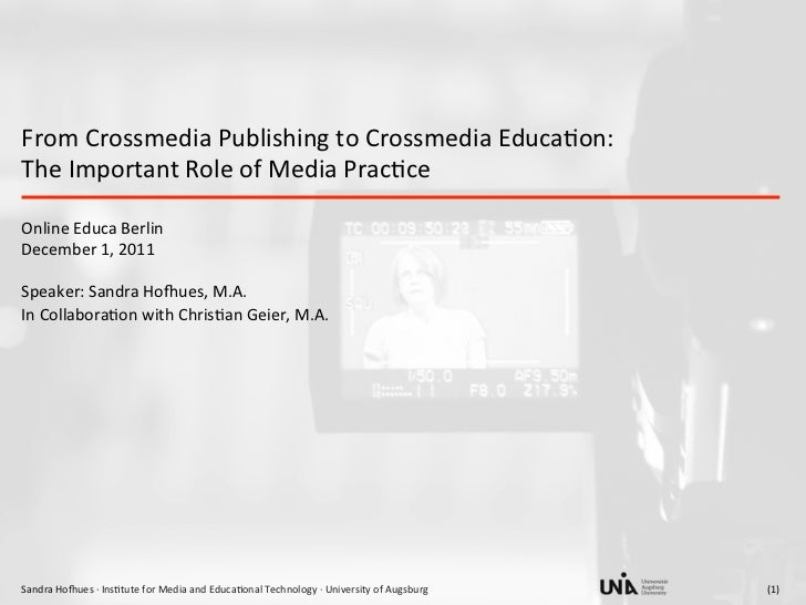 From	  Crossmedia	  Publishing	  to	  Crossmedia	  Educa/on:	  	  The	  Important	  Role	  of	  Media	  Prac/ce	  	  Onlin...