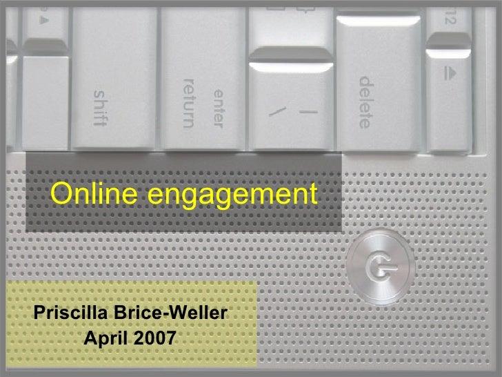 Online engagement Priscilla Brice-Weller April 2007