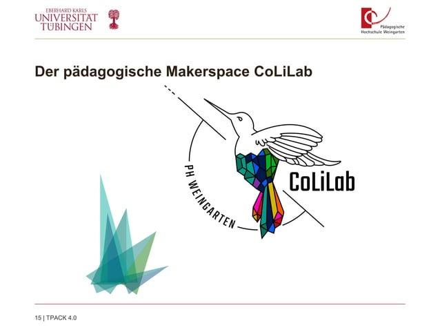 Der pädagogische Makerspace CoLiLab 15   TPACK 4.0