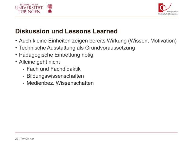 Diskussion und Lessons Learned • Auch kleine Einheiten zeigen bereits Wirkung (Wissen, Motivation) • Technische Ausstattun...
