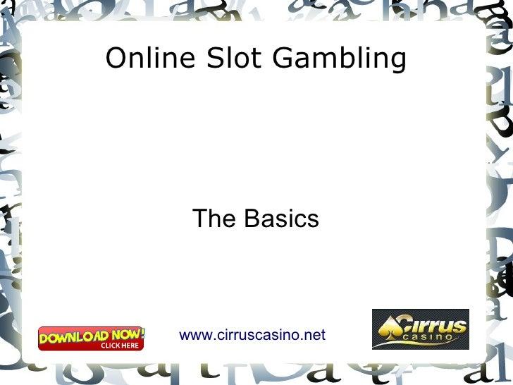 Online Slot Gambling The Basics www.cirruscasino.net