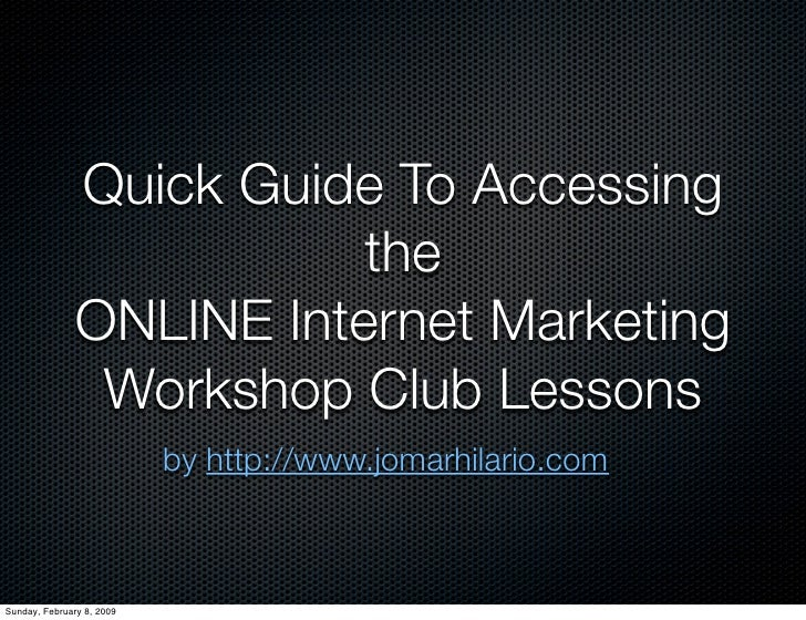 Quick Guide To Accessing                           the                ONLINE Internet Marketing                 Workshop C...