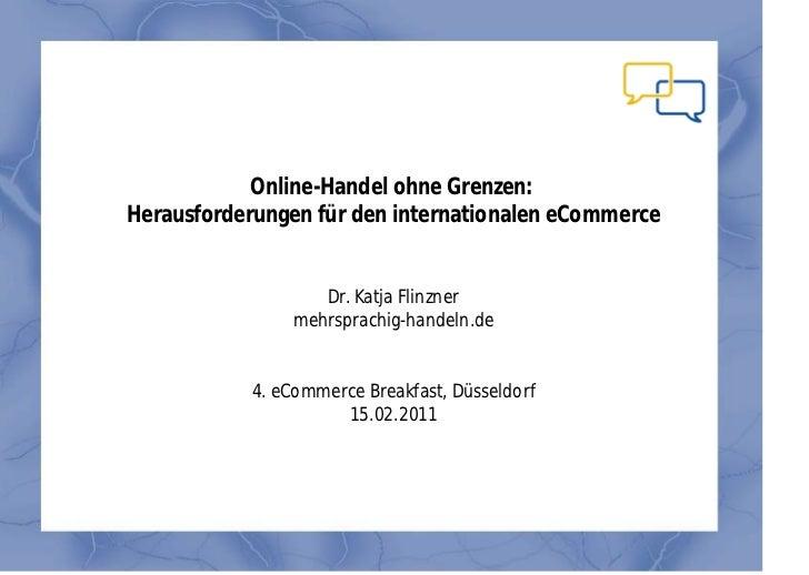 Online-Handel ohne Grenzen:Herausforderungen für den internationalen eCommerce                  Dr. Katja Flinzner        ...