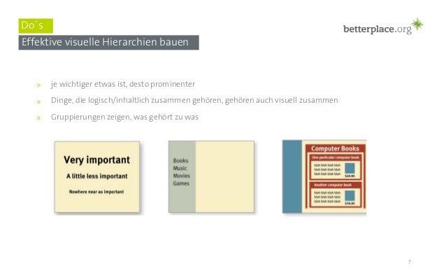 7  Do´s  Effektive visuelle Hierarchien bauen  » je wichtiger etwas ist, desto prominenter  » Dinge, die logisch/inhaltlic...