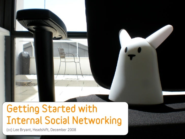 Getting Started with Internal Social Networking (cc) Lee Bryant, Headshift, December 2008