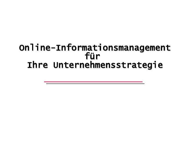 Online-Informationsmanagement              für   Ihre Unternehmensstrategie