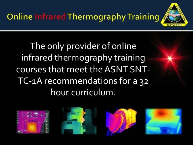The only provider of online infrared thermography training courses that meet the ASNT SNT- TC-1A recommendations for a 32 ...