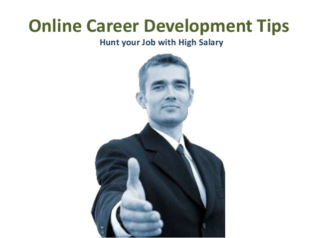 Online Career Development Tips        Hunt your Job with High Salary