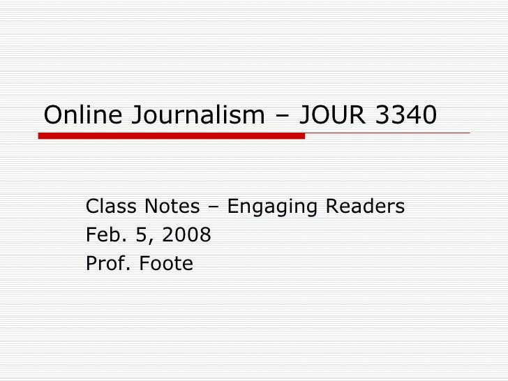 Online Journalism – JOUR 3340 Class Notes – Engaging Readers Feb. 5, 2008 Prof. Foote