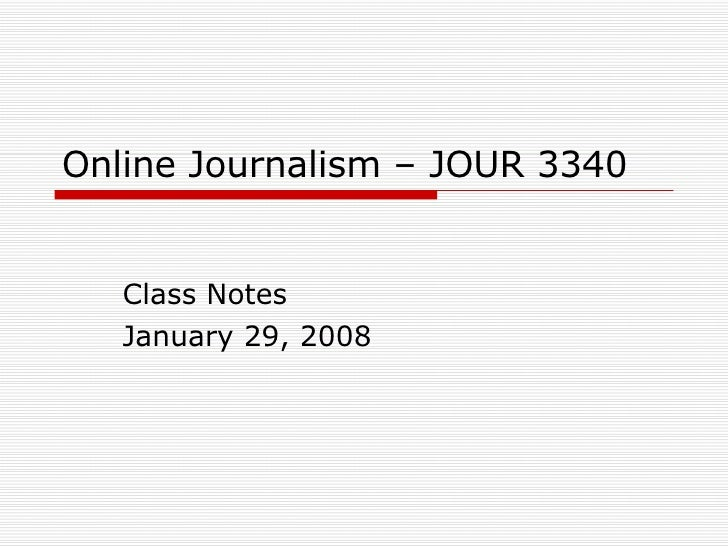 Online Journalism – JOUR 3340 Class Notes January 29, 2008