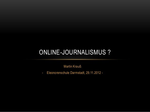 ONLINE-JOURNALISMUS ?               Martin Krauß-   Eleonorenschule Darmstadt, 29.11.2012 -