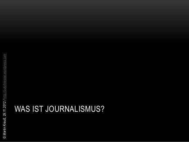 """Journalismus recherchiert, selektiert, und präsentiert                                                                   ..."