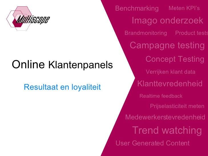 Online  Klantenpanels Resultaat en loyaliteit Campagne testing Realtime feedback Klanttevredenheid Medewerkerstevredenheid...