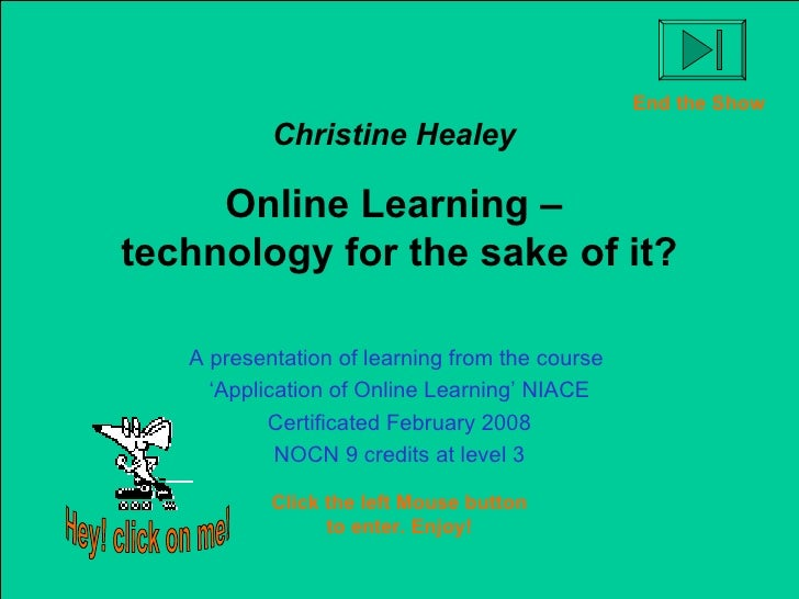 Christine Healey   Online Learning –  technology for the sake of it? A presentation of learning from the course  ' Applica...