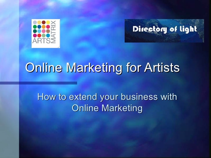 Online Marketing for Artists How to extend your business with Online Marketing