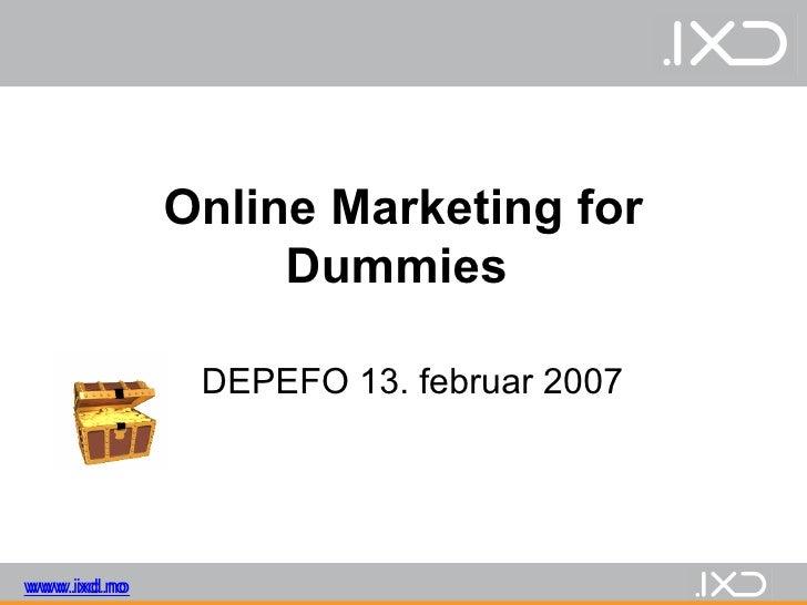 Online Marketing for Dummies   DEPEFO 13. februar 2007 www.ixd.no www.ixd.no