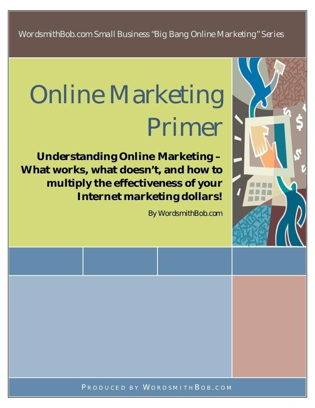 "WordsmithBob.com Small Business ""Big Bang Online Marketing"" Series Online Marketing Primer Understanding Online Marketing ..."