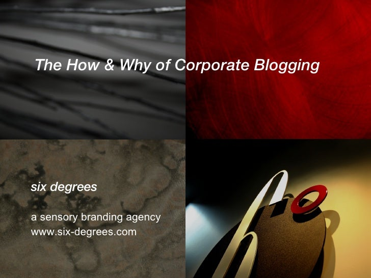 <ul><li>The How & Why of Corporate Blogging </li></ul><ul><li>www.six-degrees.com </li></ul>