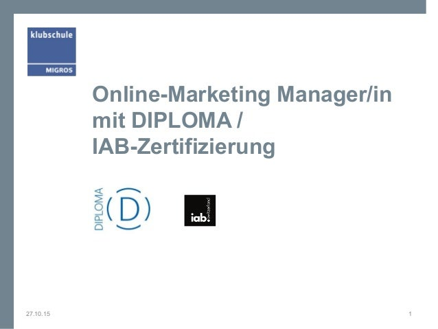 Online-Marketing Manager/in mit DIPLOMA / IAB-Zertifizierung 27.10.15 1