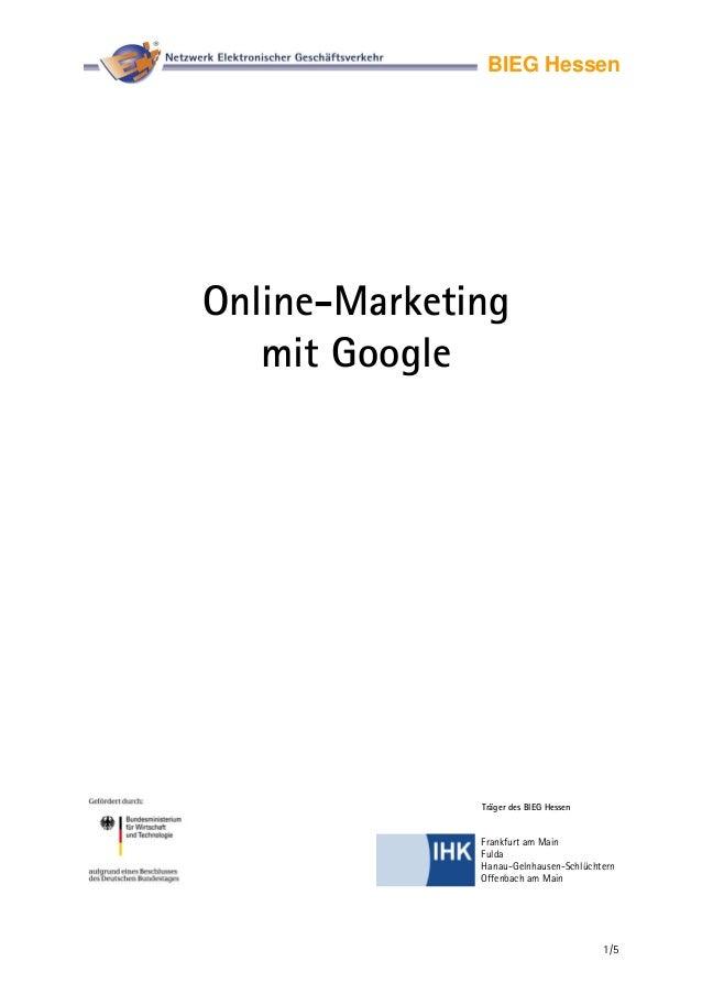 1/5BIEG HessenOnline-Marketingmit GoogleFrankfurt am MainFuldaHanau-Gelnhausen-SchlüchternOffenbach am MainTräger des BIEG...