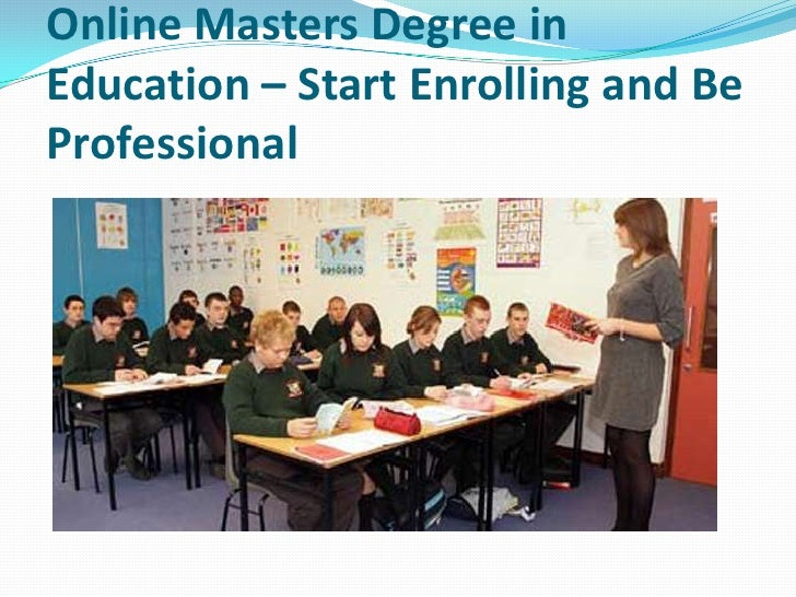 Online Masters Degree inEducation – Start Enrolling and BeProfessional