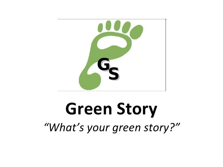 "Green Story ""What's your green story?"" G S"