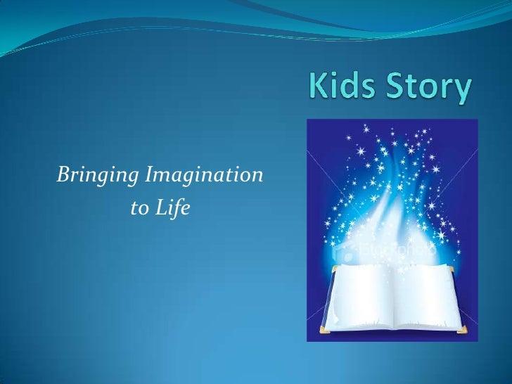 Bringing Imagination        to Life
