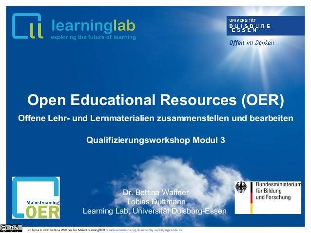 Open Educational Resources (OER) Offene Lehr- und Lernmaterialien zusammenstellen und bearbeiten Qualifizierungsworkshop M...