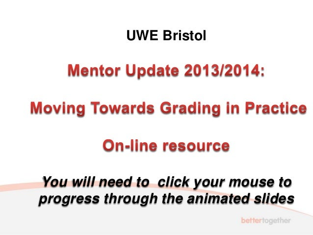 UWE Bristol You will need to click your mouse to progress through the animated slides
