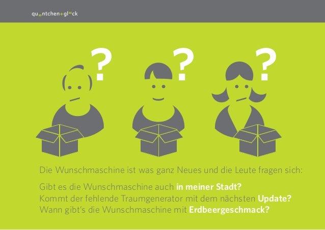 5 : : :) Die Wunschmaschine ist was ganz Neues und die Leute fragen sich: Gibt es die Wunschmaschine auch in meiner Stadt?...