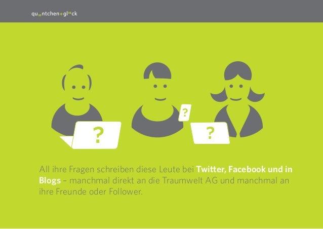 7 :) ): All ihre Fragen schreiben diese Leute bei Twitter, Facebook und in Blogs – manchmal direkt an die Traumwelt AG und...