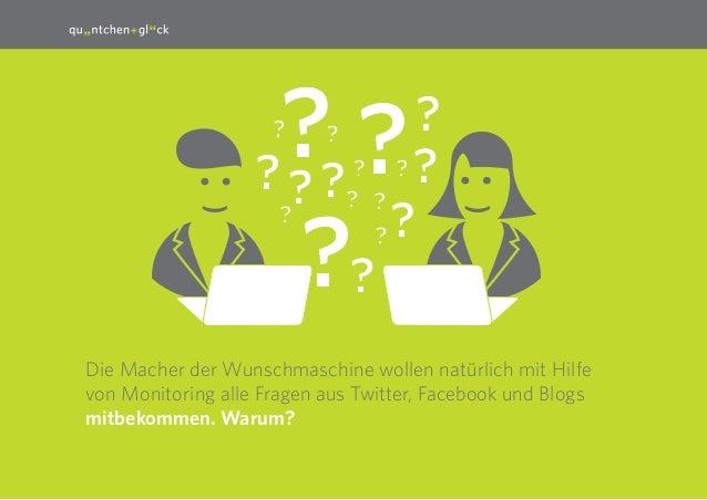 9 Die Macher der Wunschmaschine wollen natürlich mit Hilfe von Monitoring alle Fragen aus Twitter, Facebook und Blogs mitb...