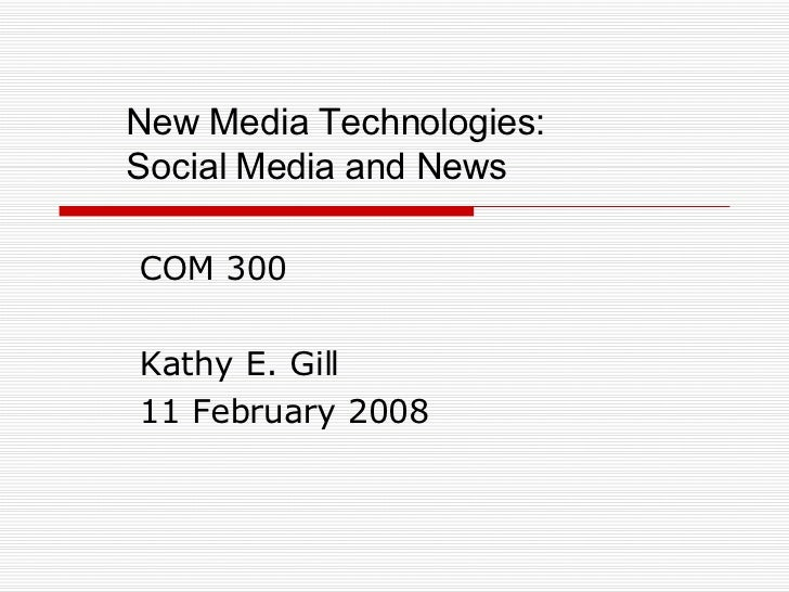 New Media Technologies:  Social Media and News COM 300 Kathy E. Gill 11 February 2008