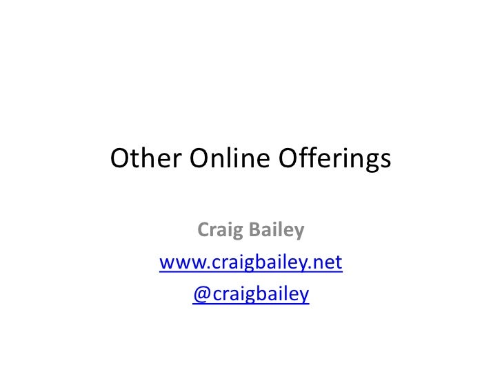 Other Online Offerings<br />Craig Bailey<br />www.craigbailey.net<br />@craigbailey<br />