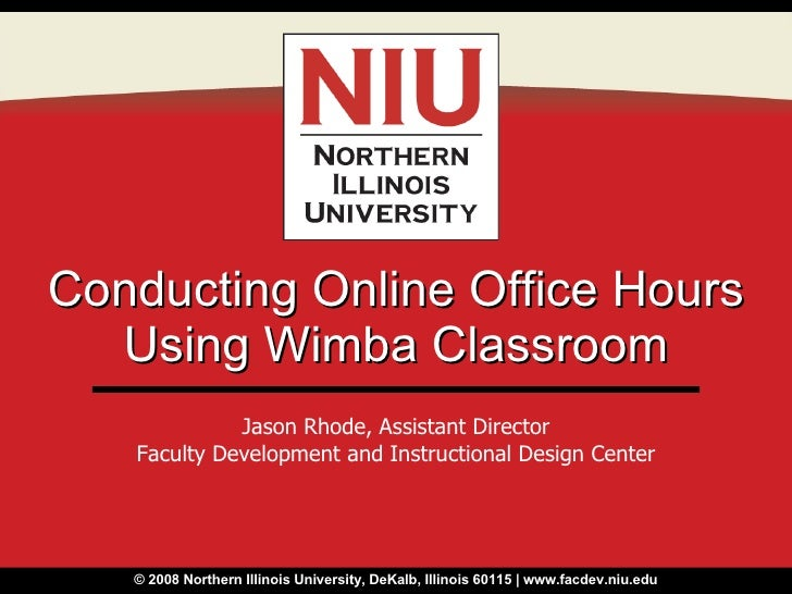 Conducting Online Office Hours Using Wimba Classroom Jason Rhode, Assistant Director Faculty Development and Instructional...