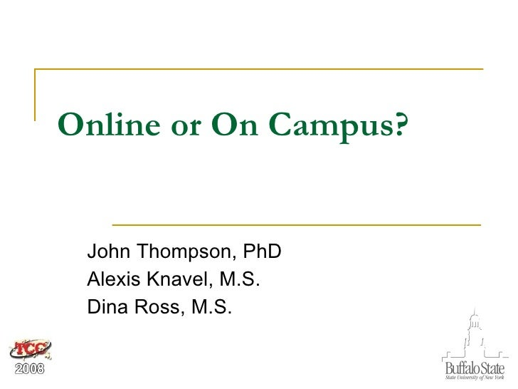 Online or On Campus? John Thompson, PhD Alexis Knavel, M.S.  Dina Ross, M.S.