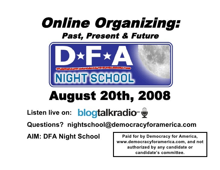 Online Organizing:            Past, Present  Future            August 20th, 2008 Listen live on: Questions? nightschool@de...