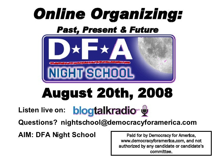 Online Organizing: Past, Present & Future August 20th, 2008 Paid for by Democracy for America, www.democracyforamerica.com...