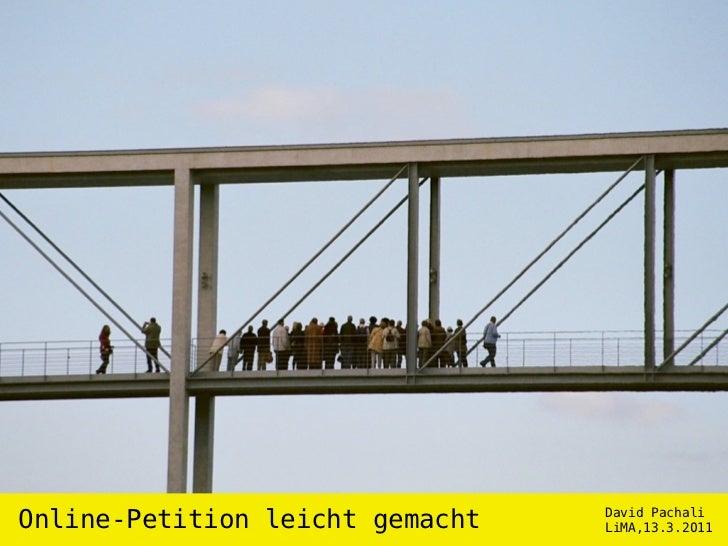 Online-Petition leicht gemacht   David Pachali                                 LiMA,13.3.2011