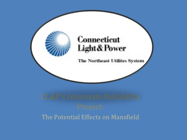 CL&P's Interstate Reliability          Project:The Potential Effects on Mansfield