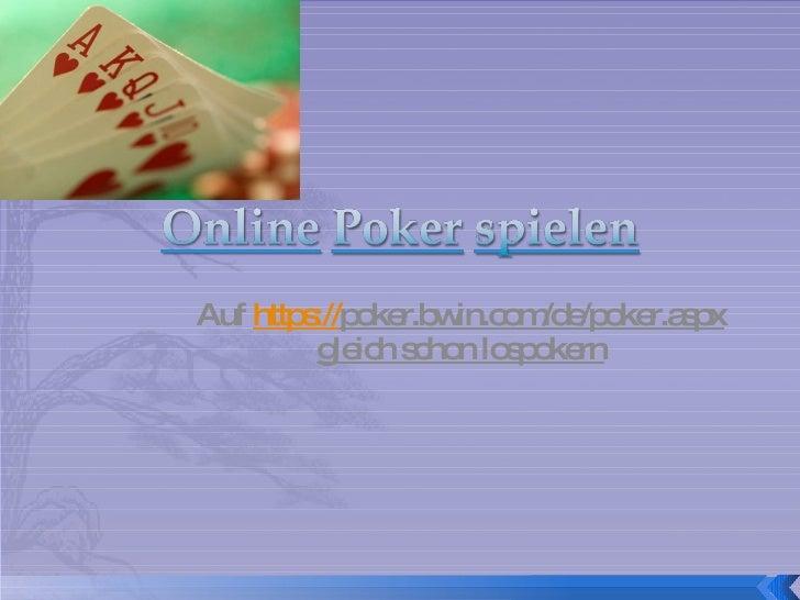 Auf  https:// poker.bwin.com/de/poker.aspx  gleich schon lospokern