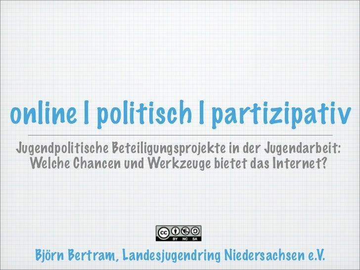 online |politisch |partizipativJugendpolitische Beteiligungsprojekte in der Jugendarbeit:  Welche Chancen und Werkzeuge ...