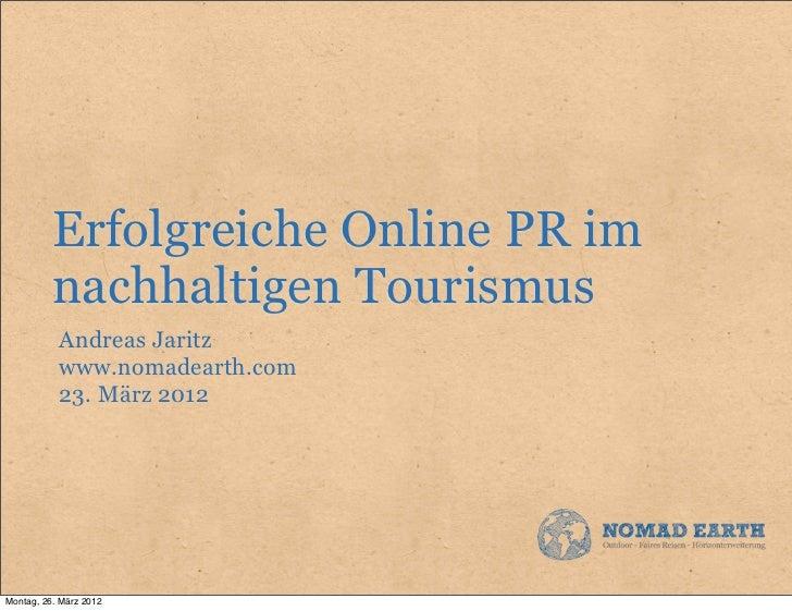 Erfolgreiche Online PR im          nachhaltigen Tourismus           Andreas Jaritz           www.nomadearth.com           ...