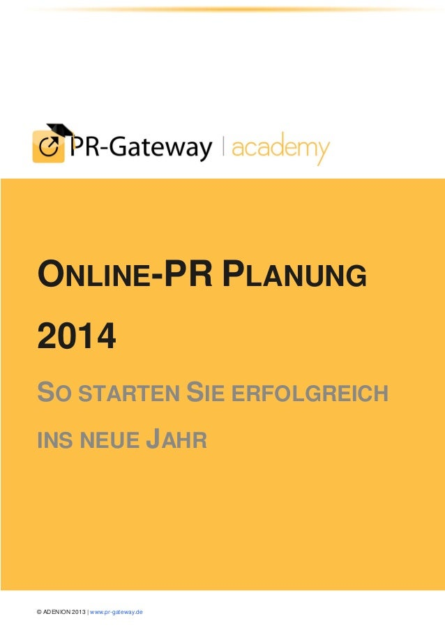 © ADENION 2013 | www.pr-gateway.de ONLINE-PR PLANUNG 2014 SO STARTEN SIE ERFOLGREICH INS NEUE JAHR