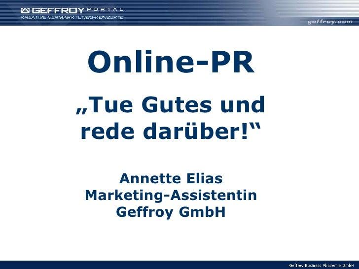 """Online-PR<br />""""Tue Gutes und rede darüber!""""<br />Annette Elias<br />Marketing-Assistentin <br />Geffroy GmbH<br />"""