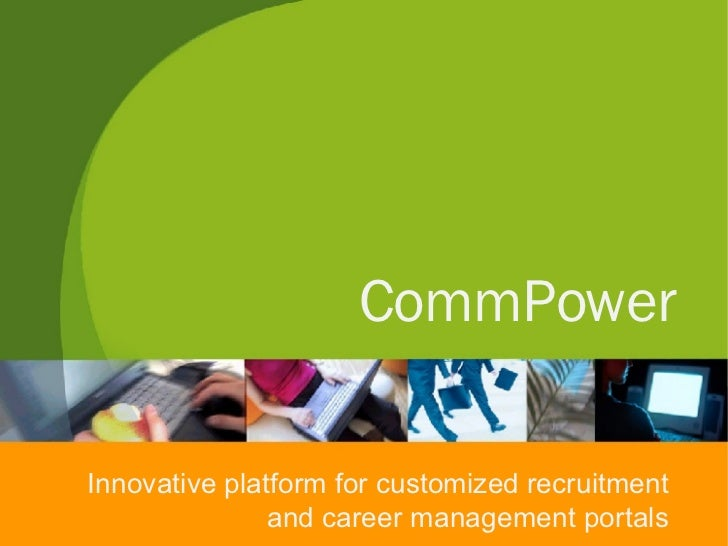 CommPower Innovative platform for customized recruitment and career management portals